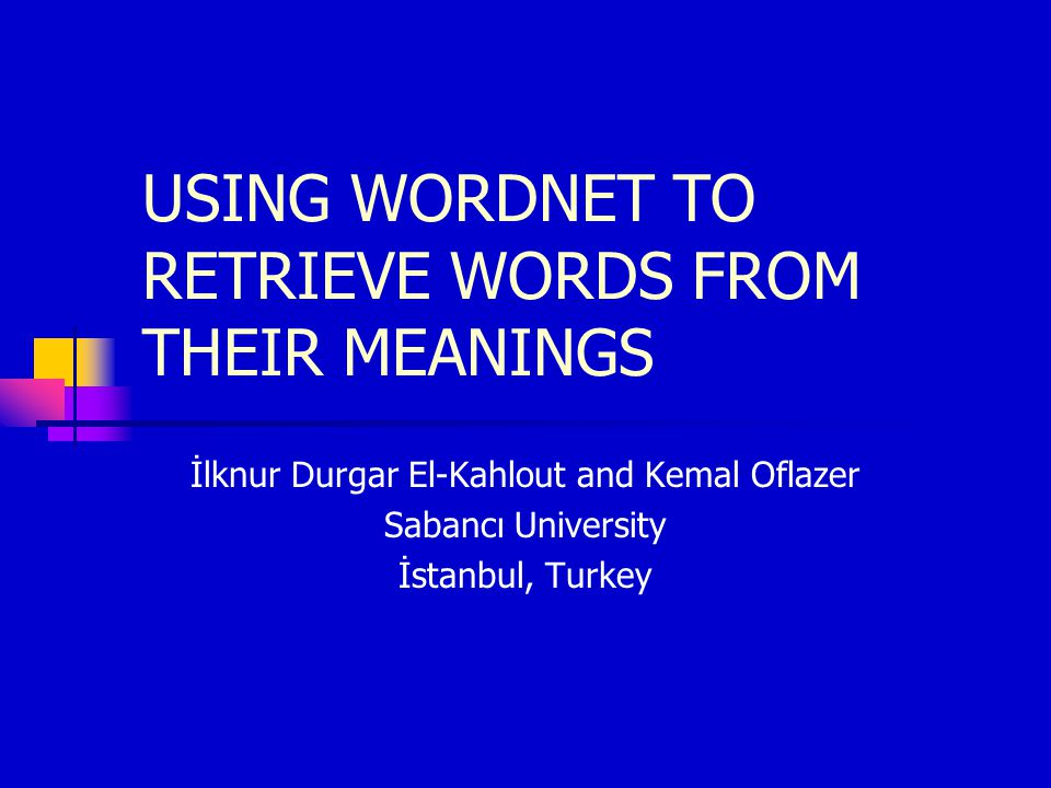 USING WORDNET TO RETRIEVE WORDS FROM THEIR MEANINGS İlknur Durgar El-Kahlout and Kemal Oflazer Sabancı University İstanbul, Turkey