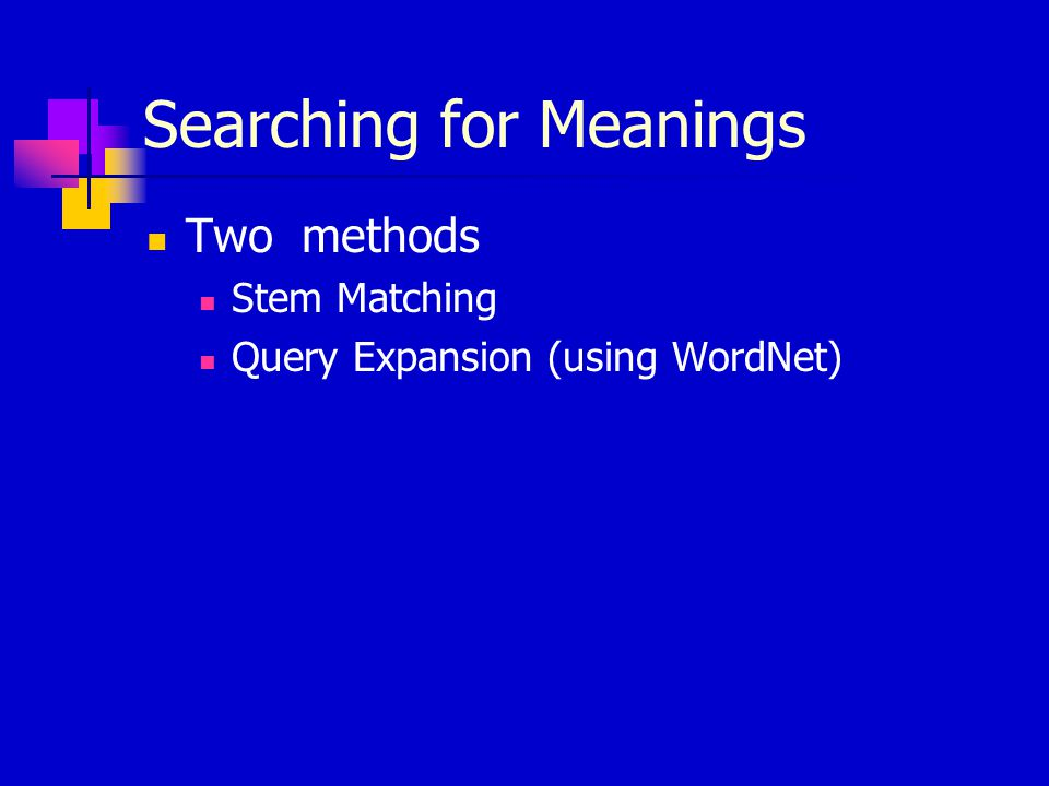 Two methods Stem Matching Query Expansion (using WordNet)