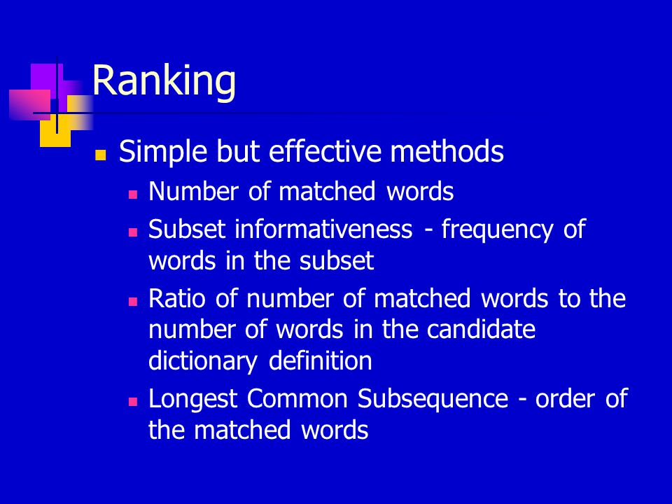 Ranking Simple but effective methods Number of matched words Subset informativeness - frequency of words in the subset Ratio of number of matched words to the number of words in the candidate dictionary definition Longest Common Subsequence - order of the matched words