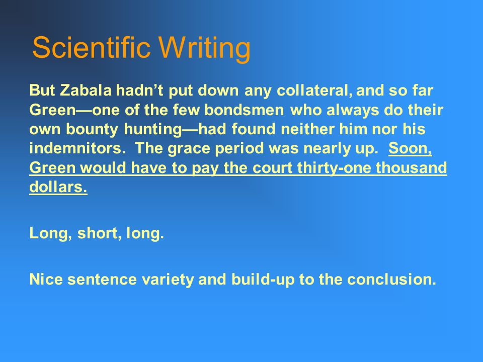 Scientific Writing But Zabala hadn't put down any collateral, and so far Green—one of the few bondsmen who always do their own bounty hunting—had found neither him nor his indemnitors.