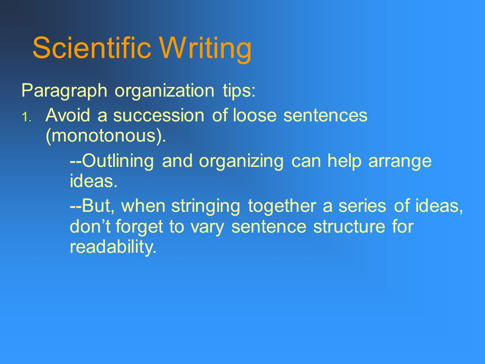 Scientific Writing Paragraph organization tips: 1.