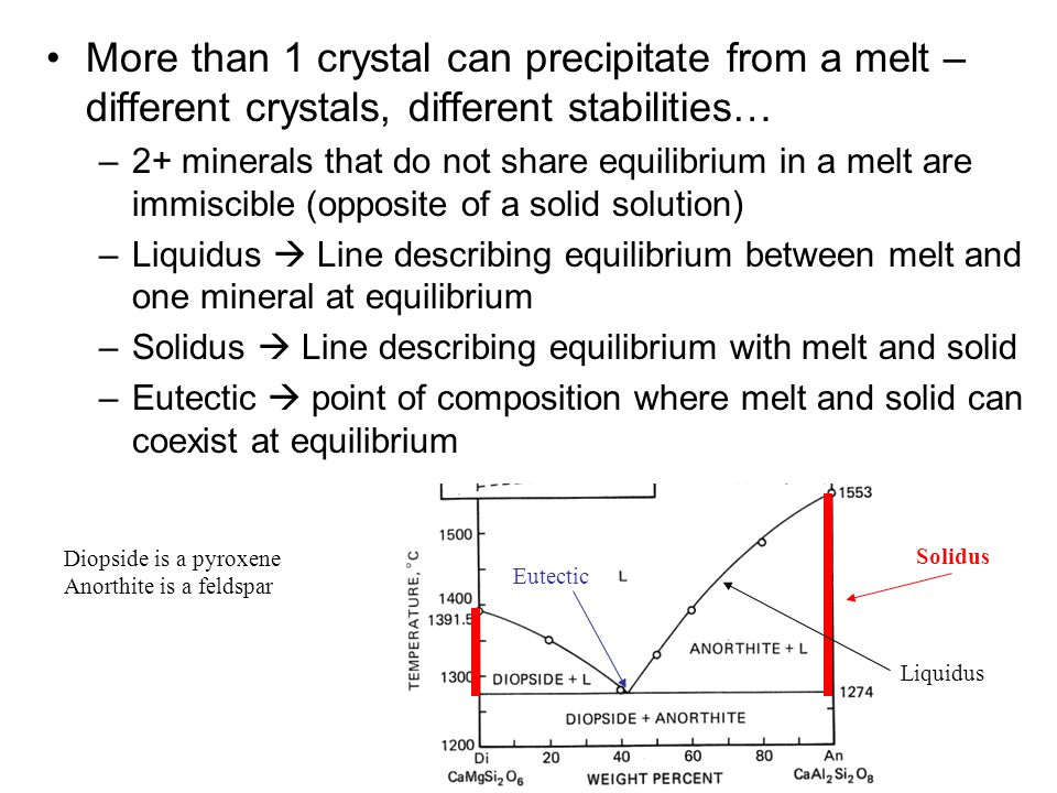 More than 1 crystal can precipitate from a melt – different crystals, different stabilities… –2+ minerals that do not share equilibrium in a melt are