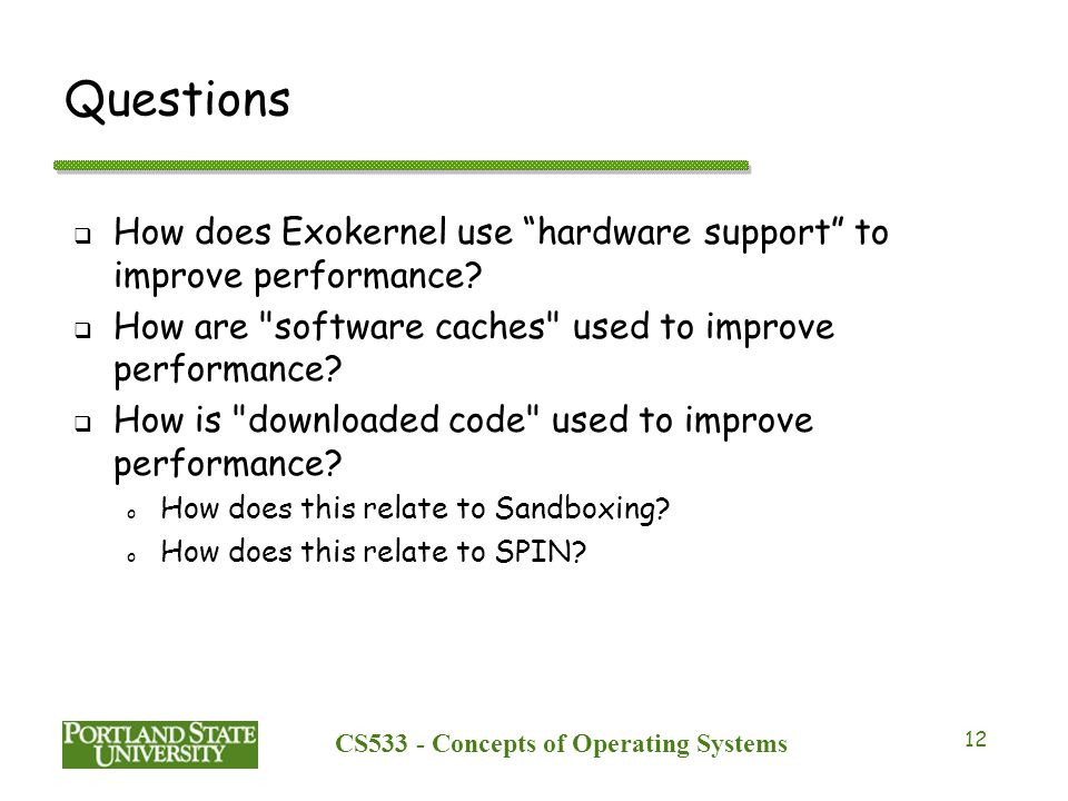 CS533 - Concepts of Operating Systems 12 Questions  How does Exokernel use hardware support to improve performance.