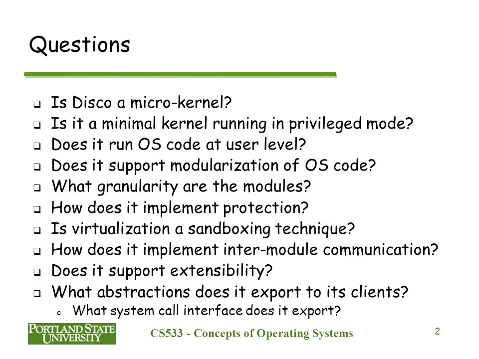 CS533 - Concepts of Operating Systems 2 Questions  Is Disco a micro-kernel.
