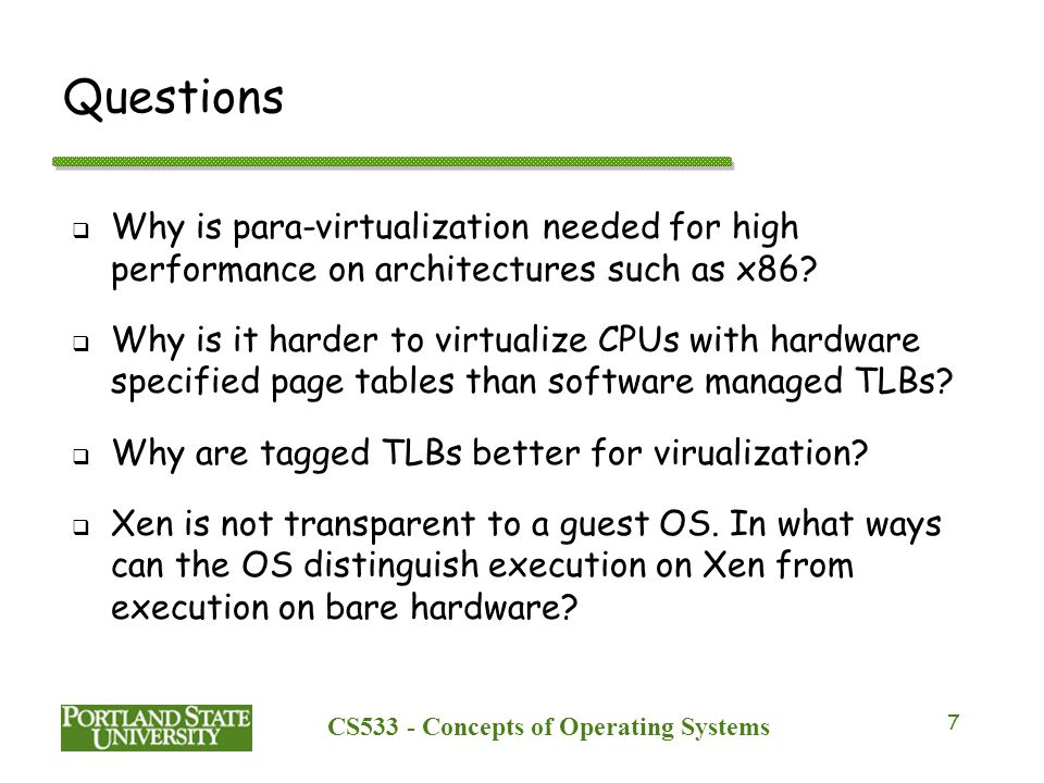 CS533 - Concepts of Operating Systems 7 Questions  Why is para-virtualization needed for high performance on architectures such as x86.