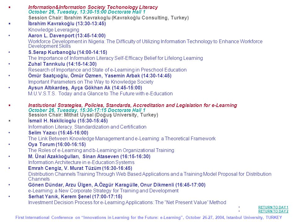  Information&Information Society Techonology Literacy October 26, Tuesday, 13:30-15:00 Doctorate Hall 1 Session Chair: Ibrahim Kavrakoglu (Kavrakoğlu Consulting, Turkey)  İbrahim Kavrakoğlu (13:30-13:45) Knowledge Leveraging Aaron L.