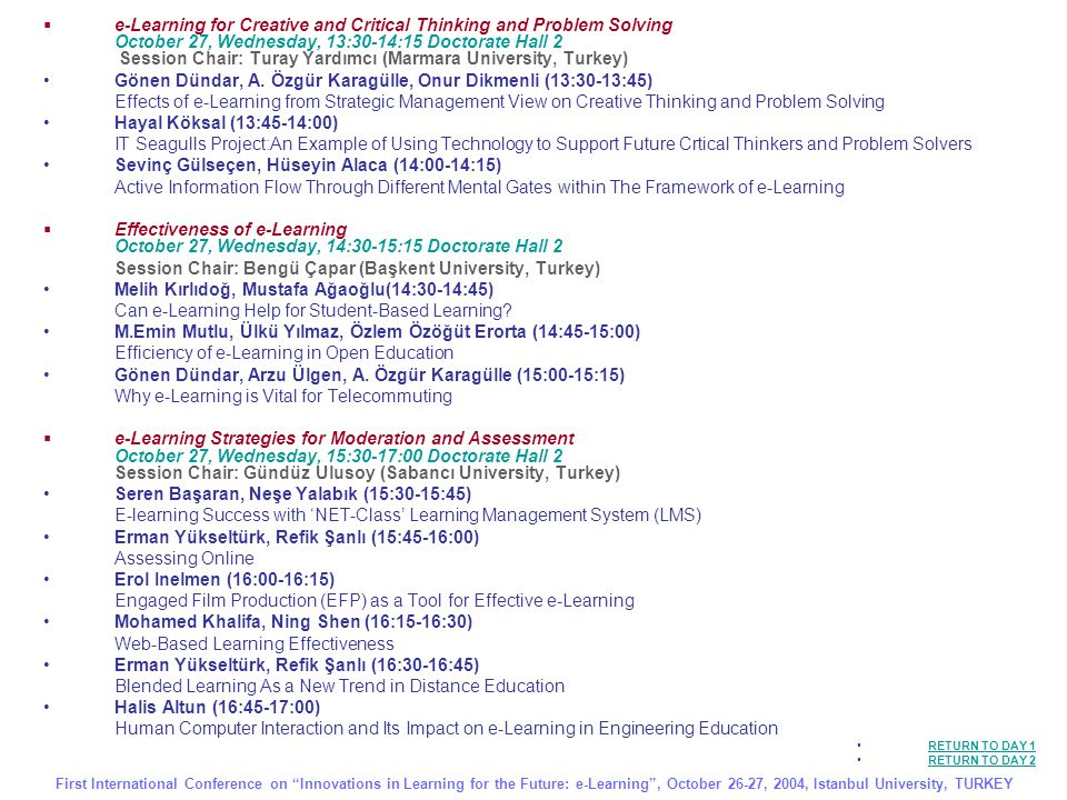  e-Learning for Creative and Critical Thinking and Problem Solving October 27, Wednesday, 13:30-14:15 Doctorate Hall 2 Session Chair: Turay Yardımcı (Marmara University, Turkey) Gönen Dündar, A.