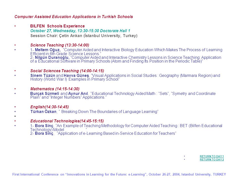 KOÇ Foundation İnegöl School Experience October 27, Wednesday, 15:30-16:30 Doctorate Hall 1 Session Chair: Şule Özmen (Marmara University, Turkey) Nevin Oktay (15:30-16:30) 1000 th Way of Learning: e-Learning TED-Istanbul College Experience October 27, Wednesday, 11:00-12:00 Doctorate Hall 3 Session Chair: Selahattin Kuru (Işık University, Turkey) Tuğba Makbuloğlu (11:00-11:15) What is Computer-Assisted Teaching, How is it Prepared And How is it Applied.