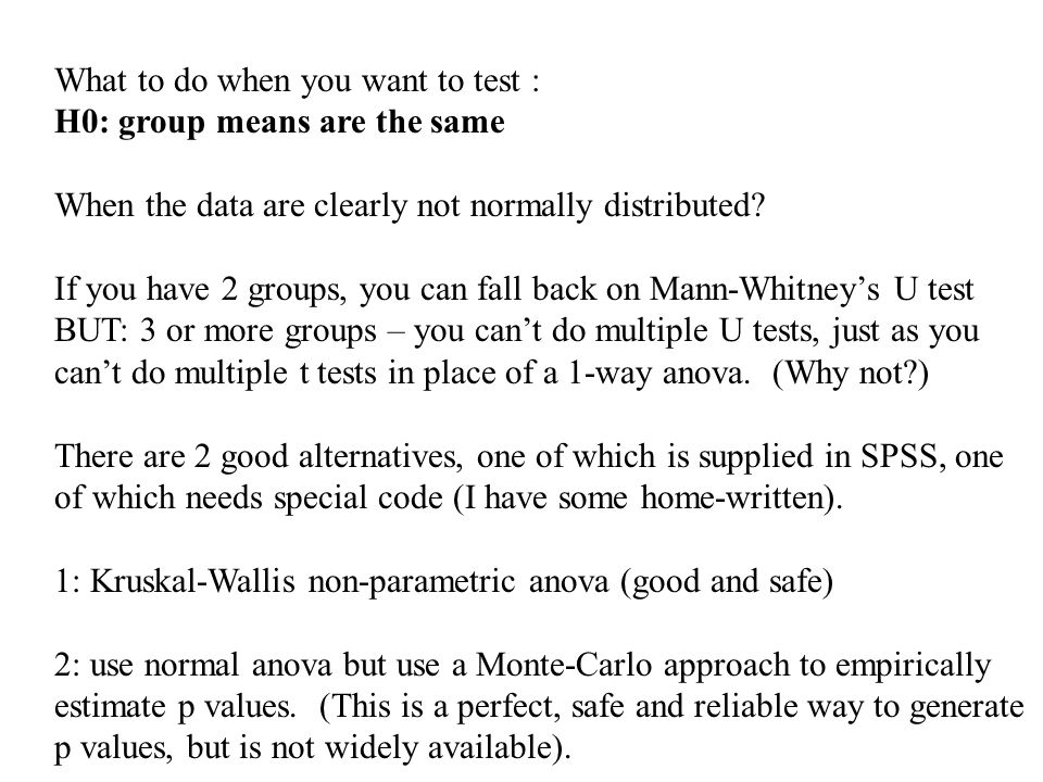 What to do when you want to test : H0: group means are the same When the data are clearly not normally distributed.