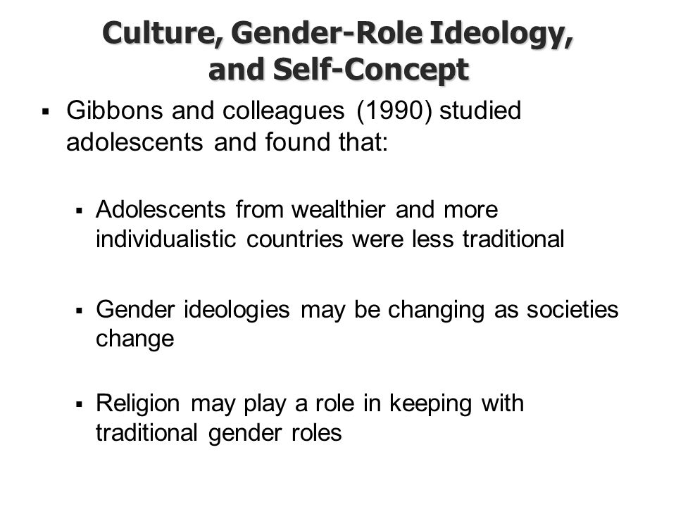Culture, Gender-Role Ideology, and Self-Concept  Gibbons and colleagues (1990) studied adolescents and found that:  Adolescents from wealthier and m