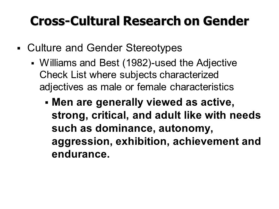 Cross-Cultural Research on Gender  Culture and Gender Stereotypes  Williams and Best (1982)-used the Adjective Check List where subjects characteriz