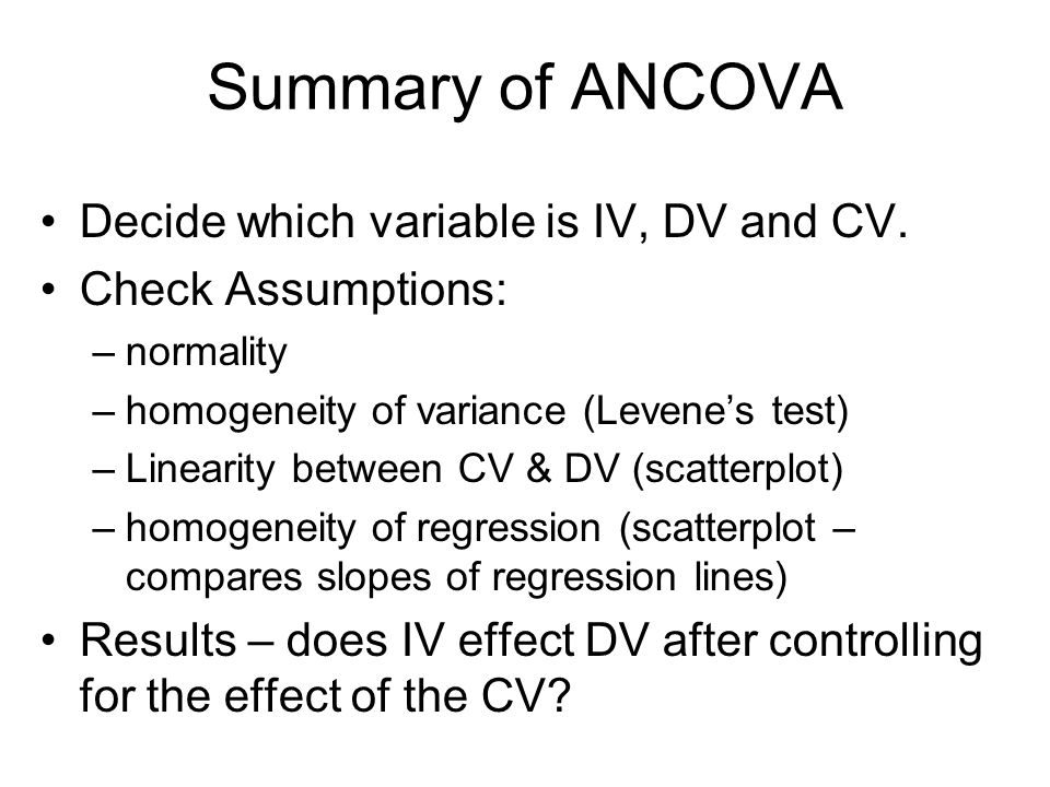 Summary of ANCOVA Decide which variable is IV, DV and CV.