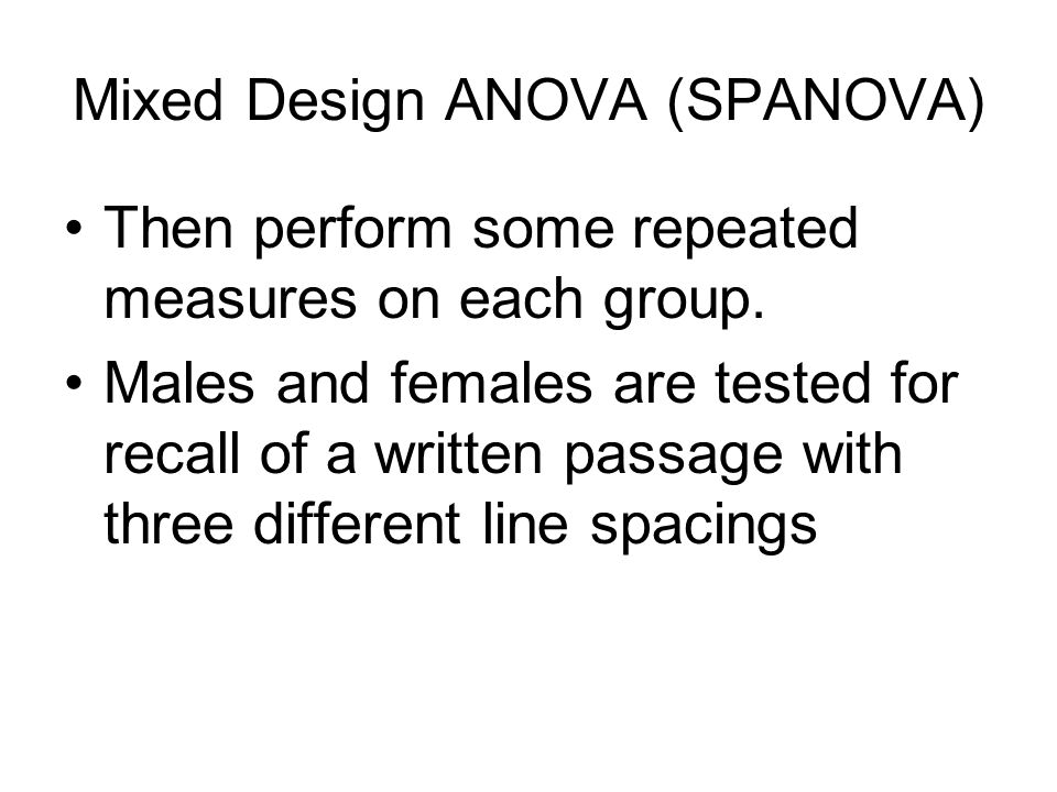 Then perform some repeated measures on each group. Males and females are tested for recall of a written passage with three different line spacings Mix