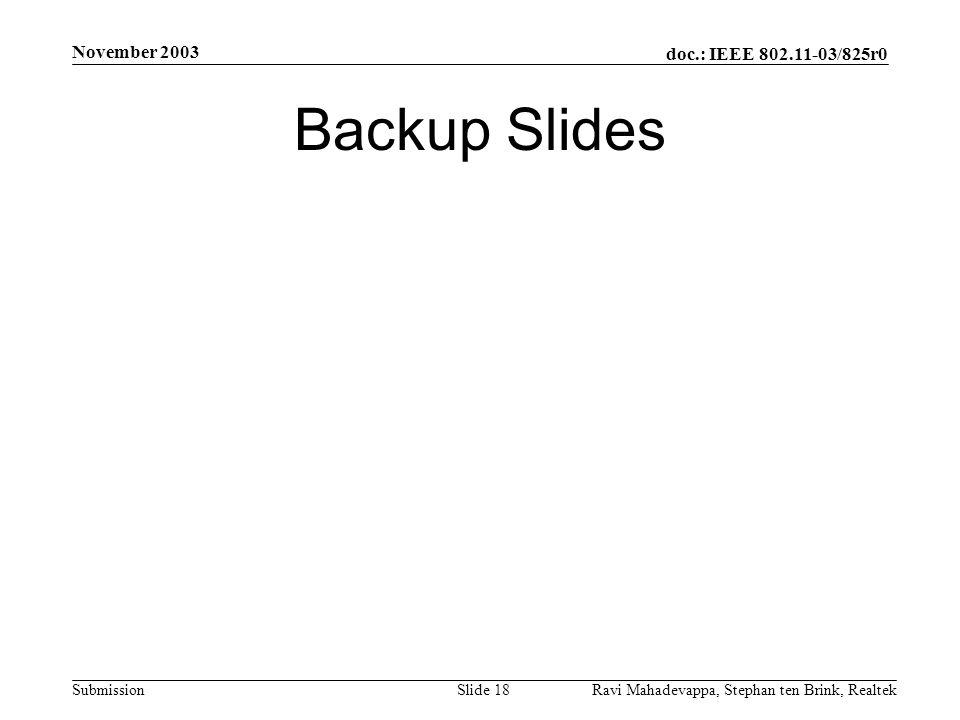 doc.: IEEE 802.11-03/825r0 Submission November 2003 Ravi Mahadevappa, Stephan ten Brink, Realtek Slide 18 Backup Slides