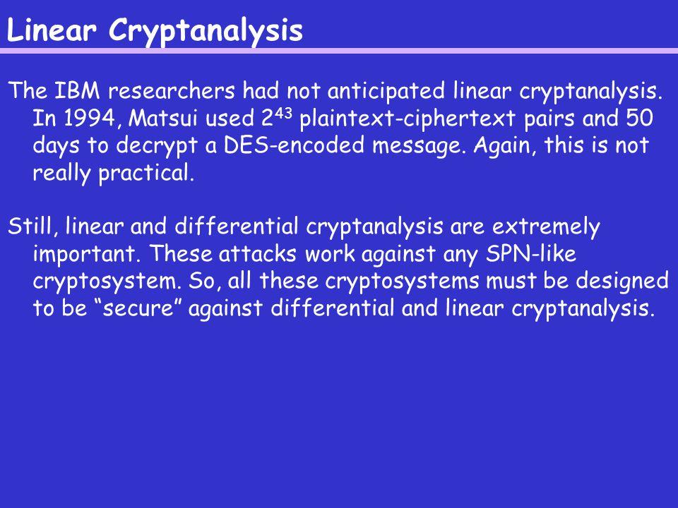 Linear Cryptanalysis The IBM researchers had not anticipated linear cryptanalysis.