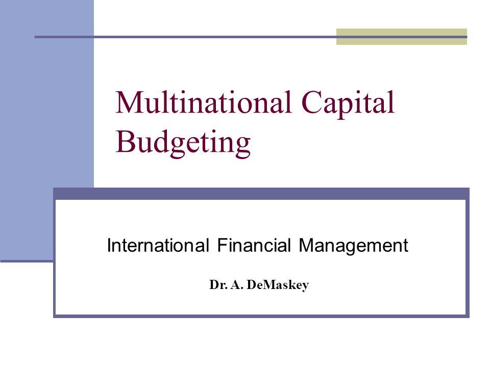 Multinational Capital Budgeting International Financial Management Dr. A. DeMaskey