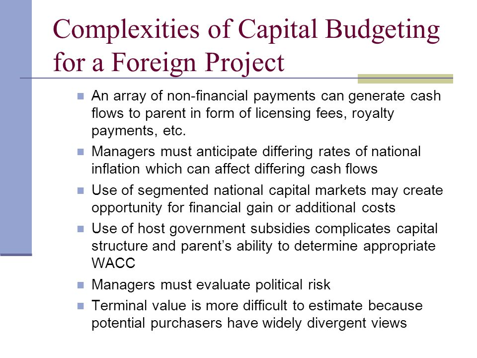 Complexities of Capital Budgeting for a Foreign Project An array of non-financial payments can generate cash flows to parent in form of licensing fees