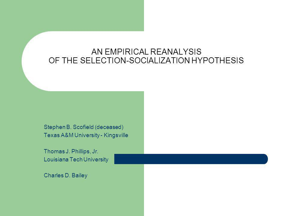 AN EMPIRICAL REANALYSIS OF THE SELECTION-SOCIALIZATION HYPOTHESIS Stephen B.