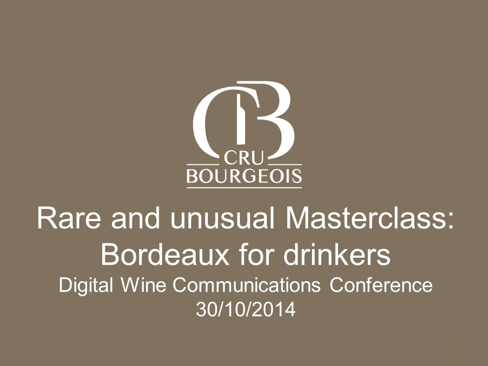 l'Alliance des Crus Bourgeois du Médoc - CONFIDENTIAL DOCUMENT Page 1 Rare and unusual Masterclass: Bordeaux for drinkers Digital Wine Communications Conference 30/10/2014