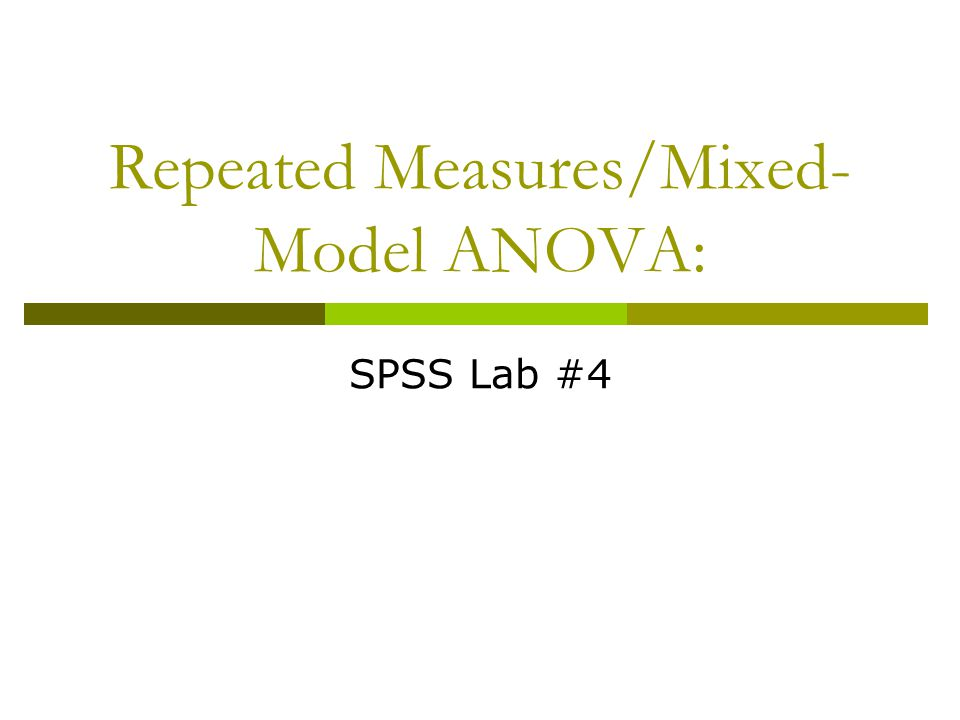 Repeated Measures/Mixed- Model ANOVA: SPSS Lab #4