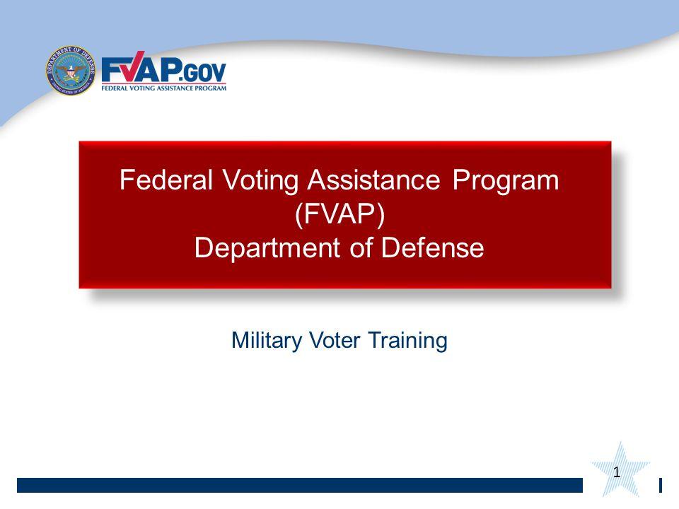1 Military Voter Training Federal Voting Assistance Program (FVAP) Department of Defense