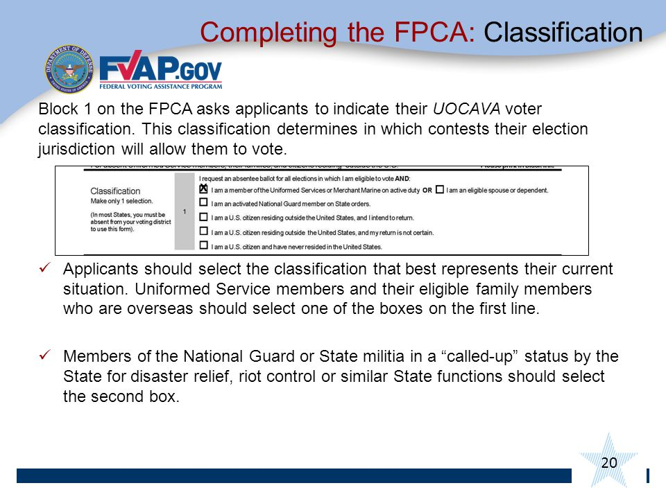 20 Block 1 on the FPCA asks applicants to indicate their UOCAVA voter classification.