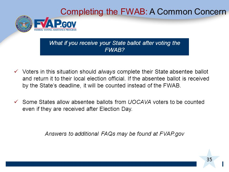 35 What if you receive your State ballot after voting the FWAB.