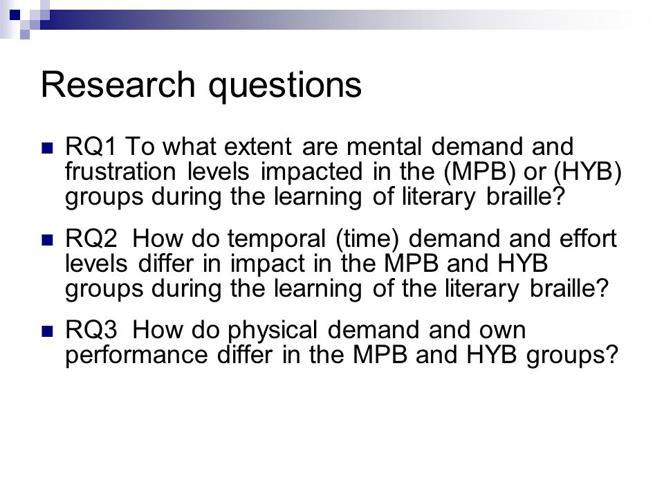 Research questions RQ1 To what extent are mental demand and frustration levels impacted in the (MPB) or (HYB) groups during the learning of literary braille.