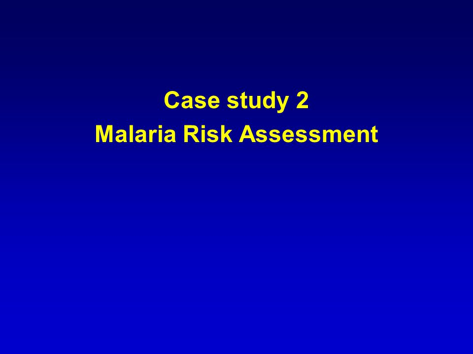 Case study 2 Malaria Risk Assessment