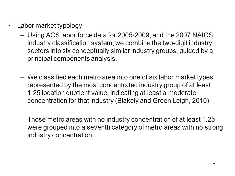 Labor market typology –Using ACS labor force data for 2005-2009, and the 2007 NAICS industry classification system, we combine the two-digit industry sectors into six conceptually similar industry groups, guided by a principal components analysis.