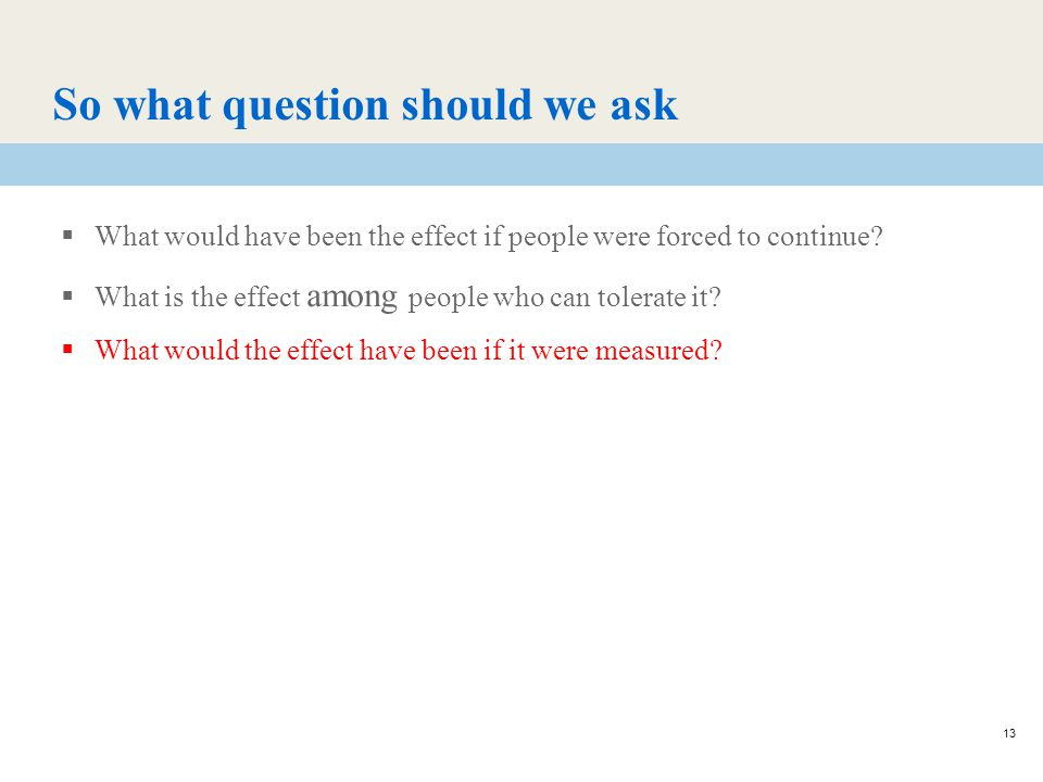 13 So what question should we ask  What would have been the effect if people were forced to continue.