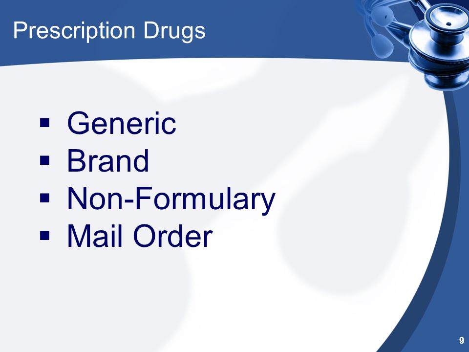 Prescription Drugs  Generic  Brand  Non-Formulary  Mail Order 9
