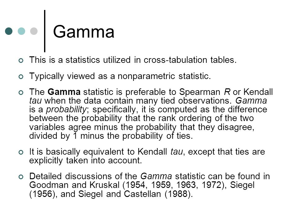Gamma This is a statistics utilized in cross-tabulation tables.