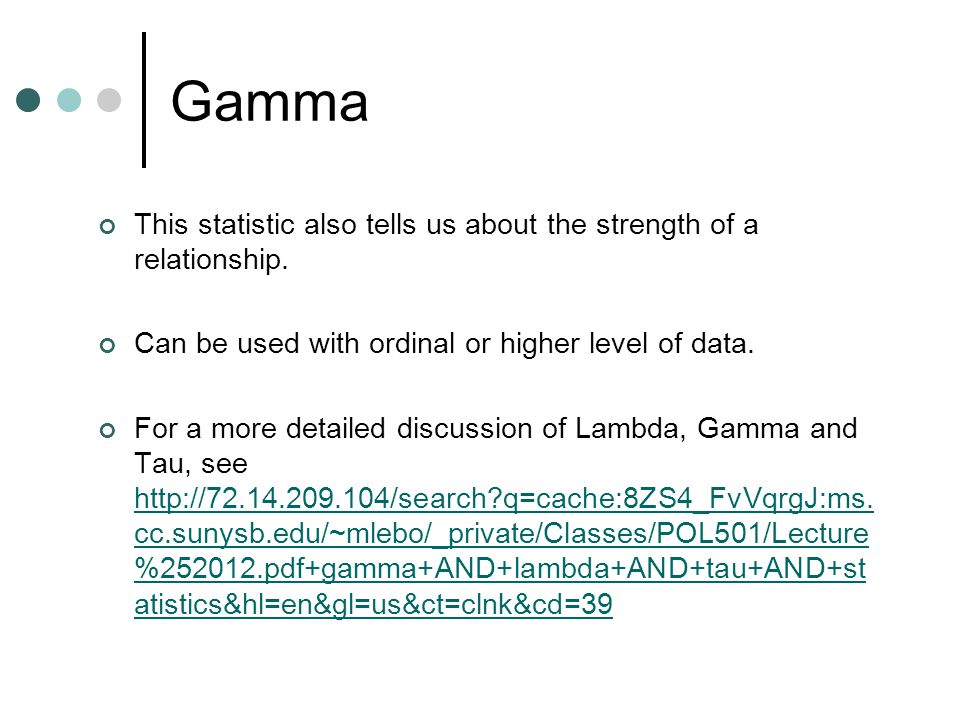 Gamma This statistic also tells us about the strength of a relationship.