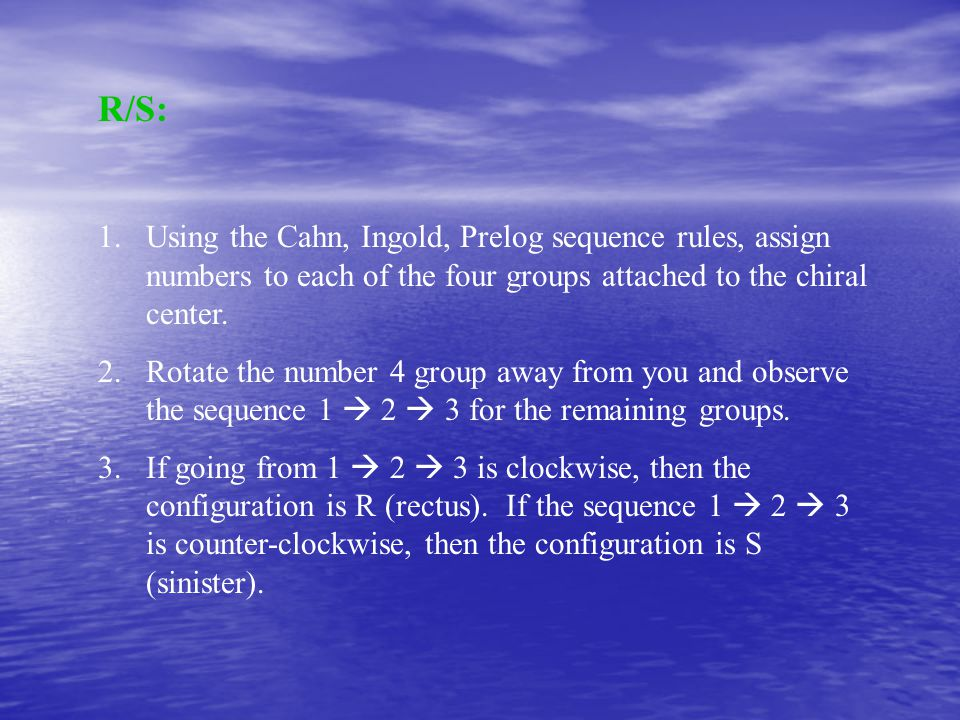 R/S: 1.Using the Cahn, Ingold, Prelog sequence rules, assign numbers to each of the four groups attached to the chiral center. 2.Rotate the number 4 g