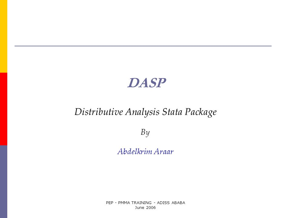 PEP - PMMA TRAINING - ADISS ABABA June 2006 DASP Distributive Analysis Stata Package By Abdelkrim Araar