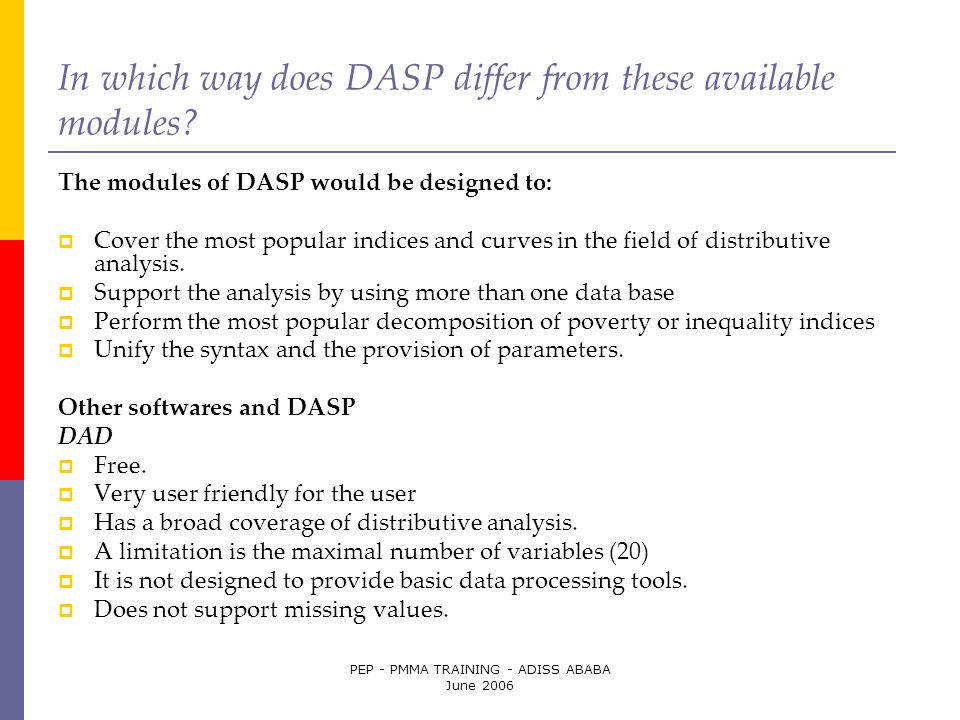PEP - PMMA TRAINING - ADISS ABABA June 2006 In which way does DASP differ from these available modules? The modules of DASP would be designed to:  Co