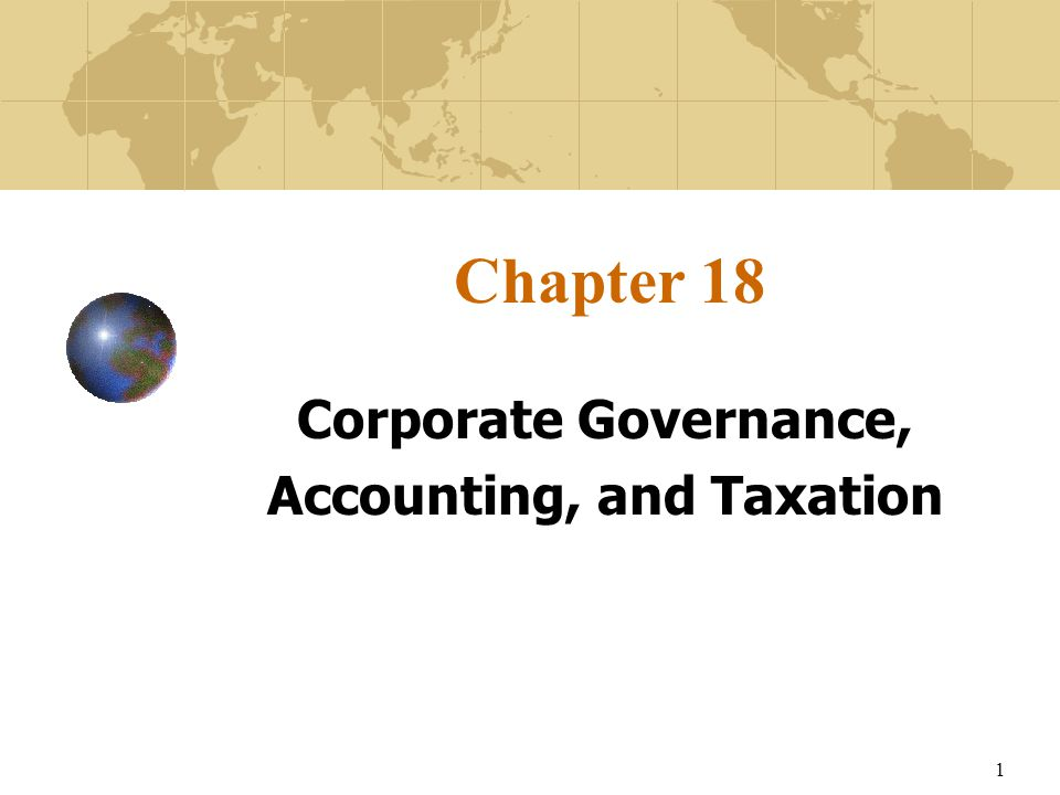 1 Chapter 18 Corporate Governance, Accounting, and Taxation