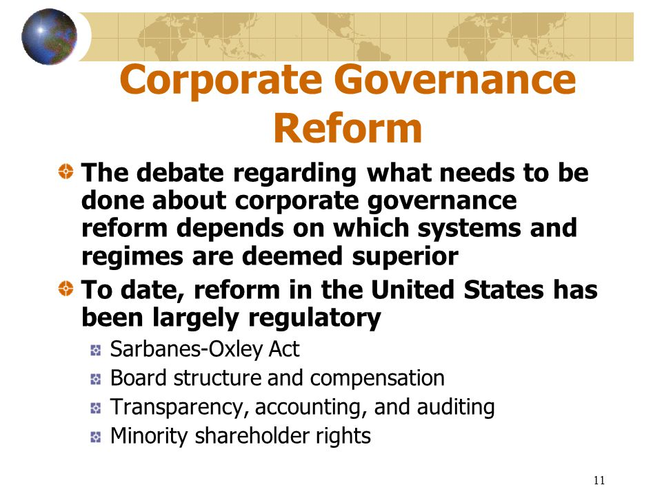 11 Corporate Governance Reform The debate regarding what needs to be done about corporate governance reform depends on which systems and regimes are d