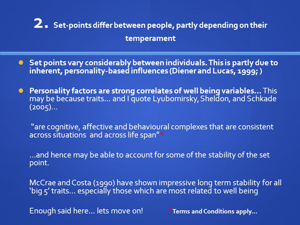 2. Set-points differ between people, partly depending on their temperament Set points vary considerably between individuals. This is partly due to inh