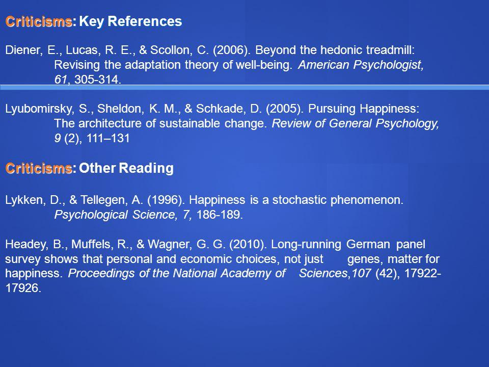 Criticisms: Key References Diener, E., Lucas, R. E., & Scollon, C.