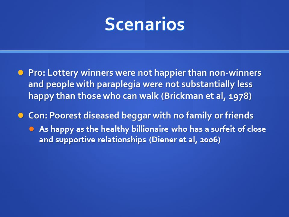 Scenarios Pro: Lottery winners were not happier than non-winners and people with paraplegia were not substantially less happy than those who can walk