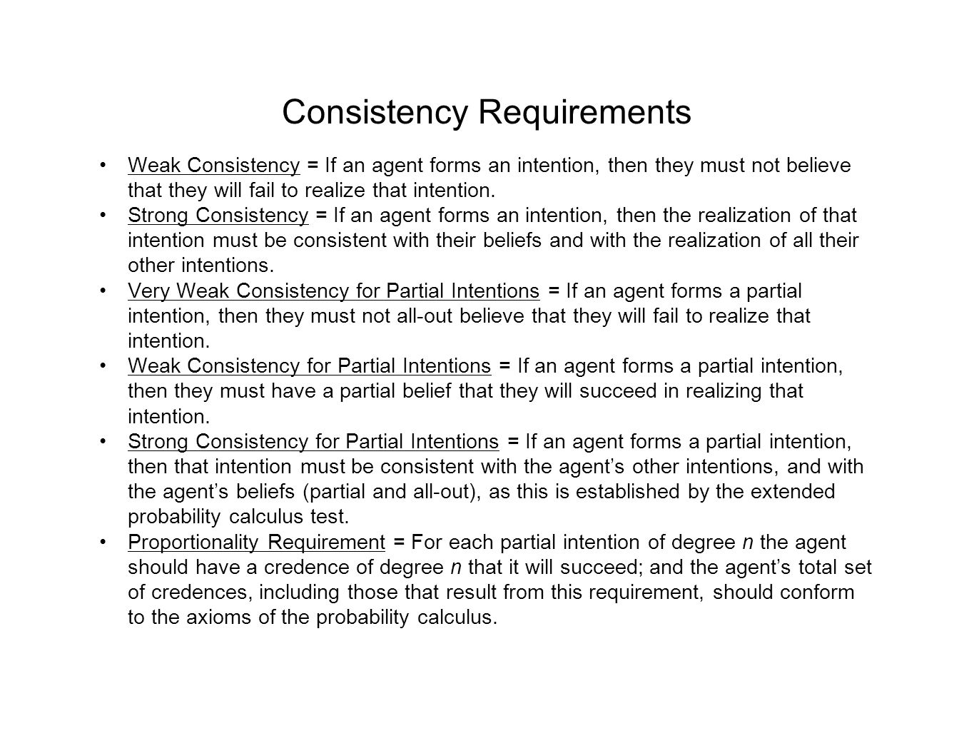 Consistency Requirements Weak Consistency = If an agent forms an intention, then they must not believe that they will fail to realize that intention.