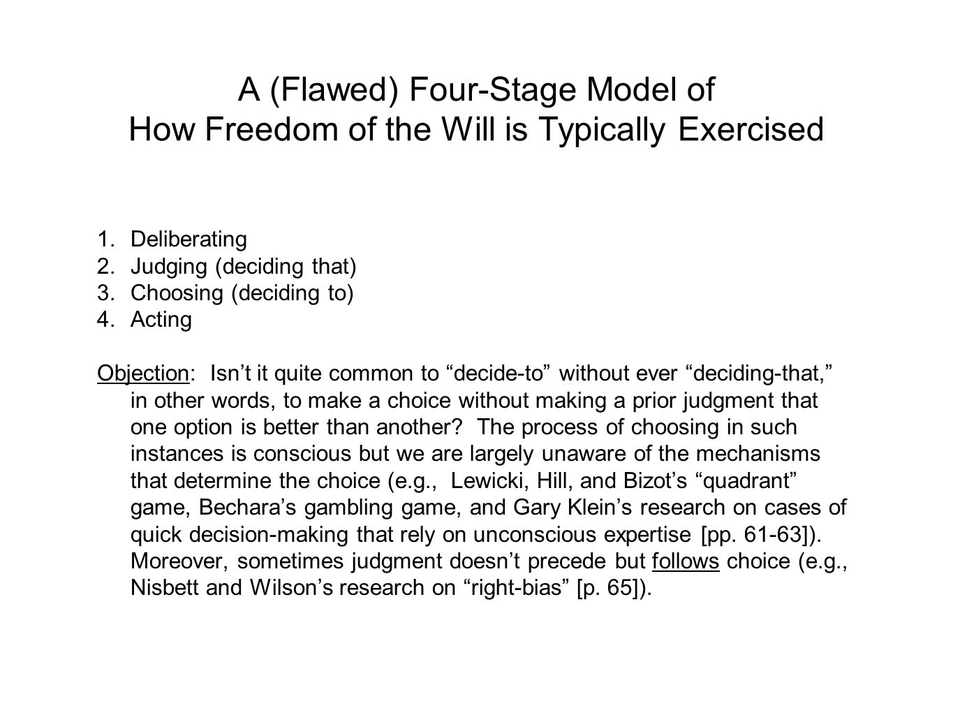 A (Flawed) Four-Stage Model of How Freedom of the Will is Typically Exercised 1.Deliberating 2.Judging (deciding that) 3.Choosing (deciding to) 4.Acti