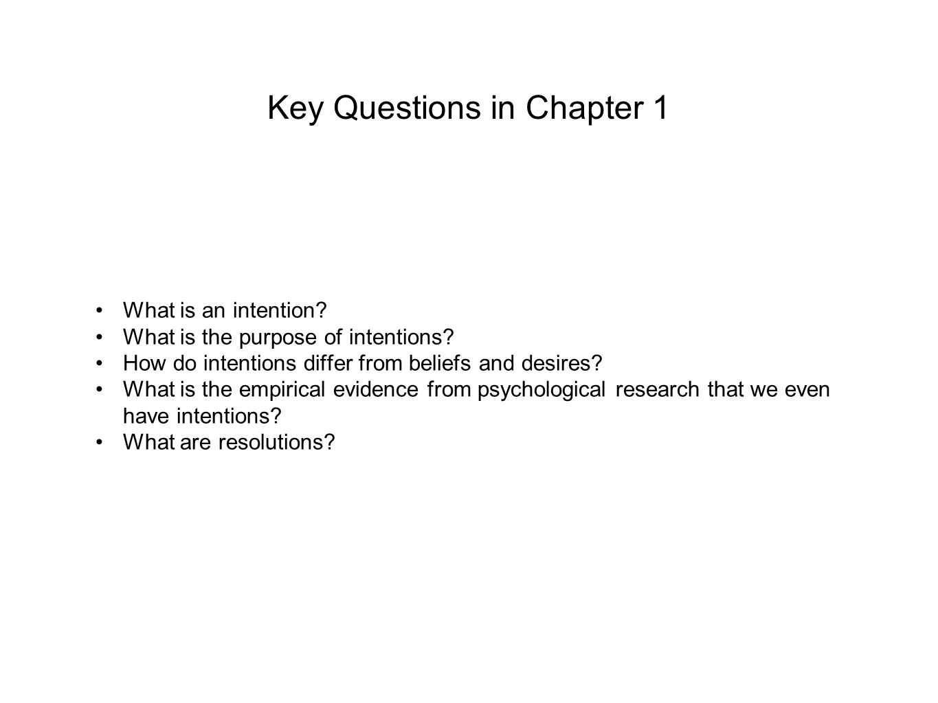Key Questions in Chapter 1 What is an intention? What is the purpose of intentions? How do intentions differ from beliefs and desires? What is the emp