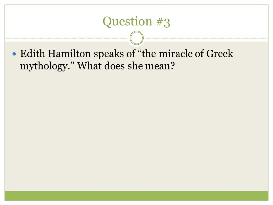 """Question #3 Edith Hamilton speaks of """"the miracle of Greek mythology."""" What does she mean?"""