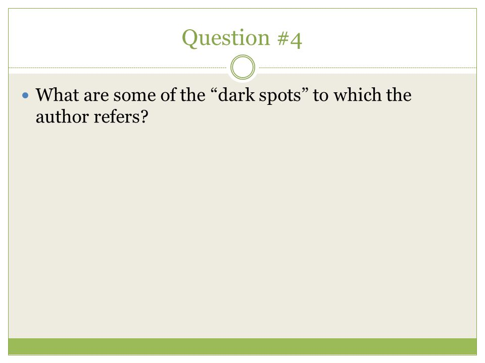 """Question #4 What are some of the """"dark spots"""" to which the author refers?"""