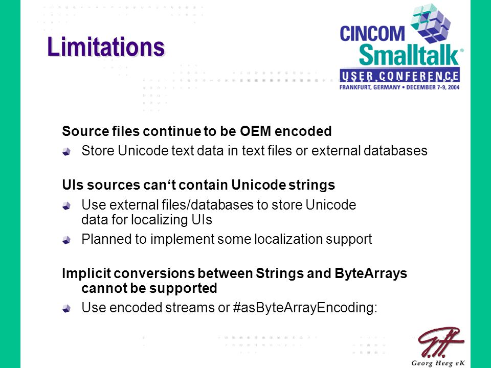 Limitations Source files continue to be OEM encoded Store Unicode text data in text files or external databases UIs sources can't contain Unicode stri