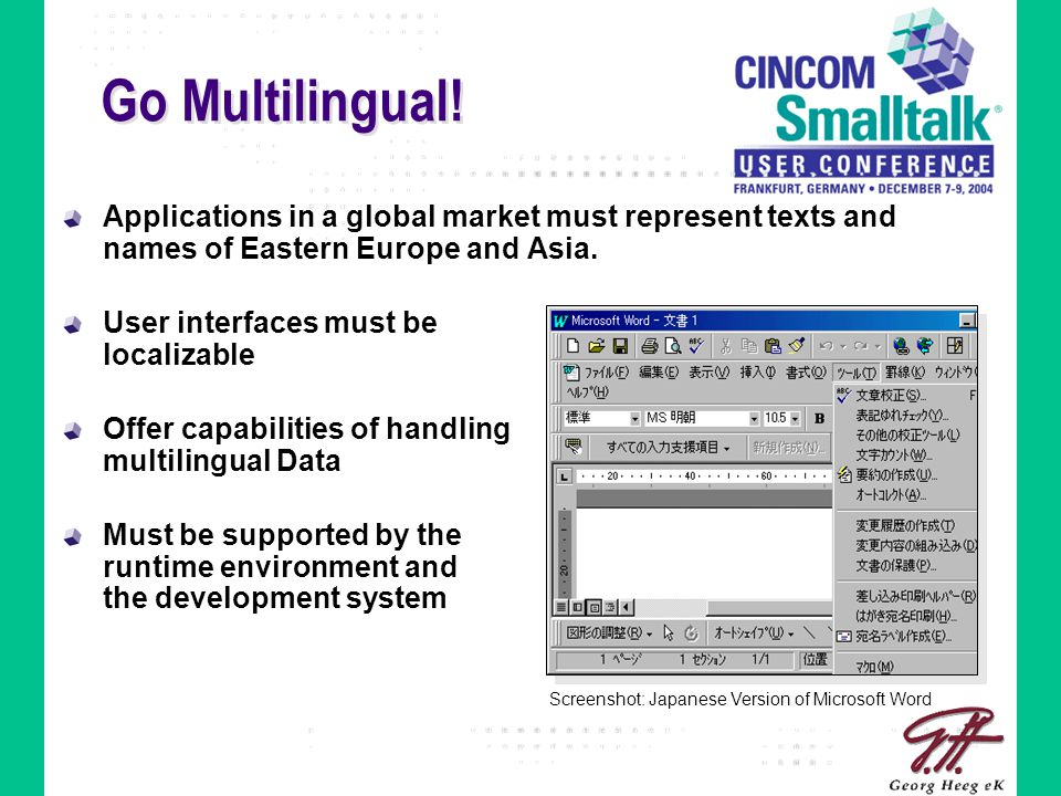 Go Multilingual! Applications in a global market must represent texts and names of Eastern Europe and Asia. User interfaces must be localizable Offer