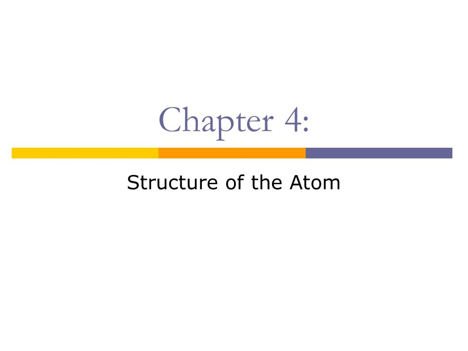 4.1 Early theories and 4.2 Defining the atom  Historical Background:  Models of the Atom: -see reference chart (On Pg.